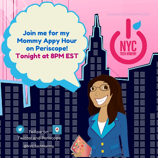 Join me for Mommy Appy Hour - click the link to check out my Persicope channel - http://periscope.tv/nyctechmommy