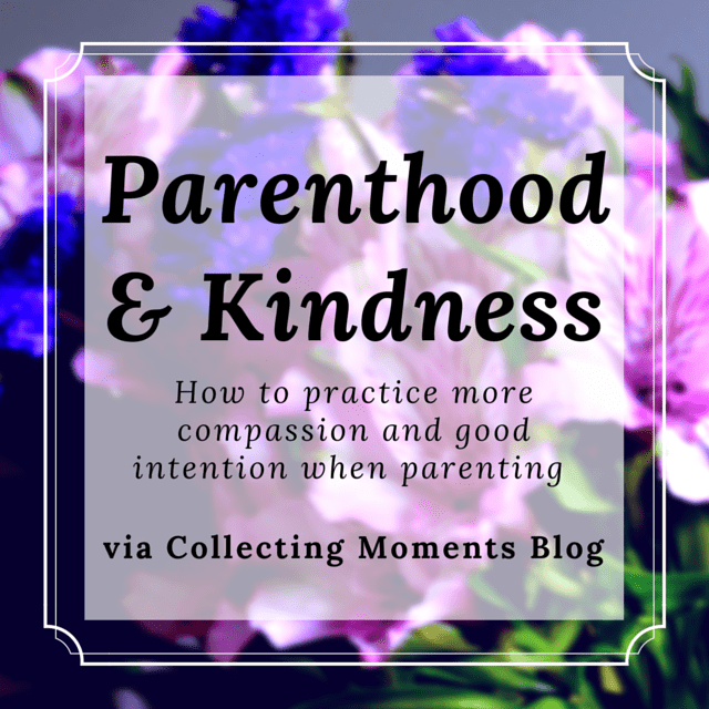 Parenthood and Kindness – Collecting Moments